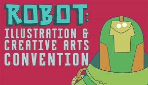 Robot: Illustration and Creative Arts Convention @ Millennium Gallery | England | United Kingdom